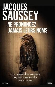 Ne prononcez jamais leurs noms : thriller - JacquesSaussey