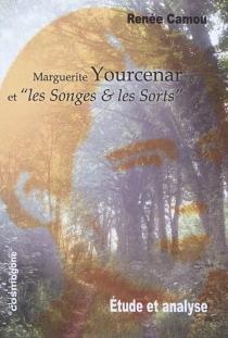 Marguerite Yourcenar et Les songes et les sorts - RenéeCamou