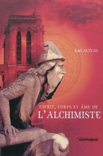 Esprit, corps et âme de l'alchimiste - KarlAlteas