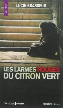 Les larmes rouges du citron vert - LucieBrasseur