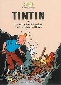 Tintin : les arts et les civilisations vus par le héros d'Hergé -