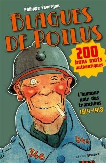 Blagues de poilus : l'humour noir des tranchées, 1914-1918 - PhilippeFaverjon