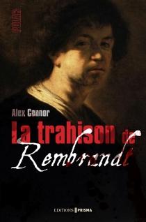 La trahison de Rembrandt : polar - AlexandraConnor