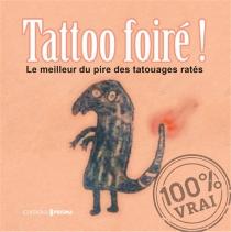 Tatoo foiré ! : le meilleur du pire des tatouages ratés -