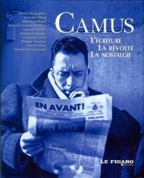 Camus : l'écriture, la révolte, la nostalgie -