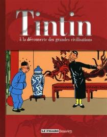 Tintin : à la découverte des grandes civilisations -