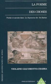 La forme des choses : poésie et savoirs dans La sepmaine de Du Bartas - ViolaineGiacomotto-Charra