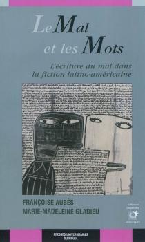Le mal et les mots : l'écriture du mal dans la fiction latino-américaine - FrançoiseAubès