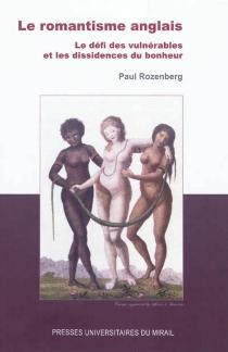 Le romantisme anglais : le défi des vulnérables et les dissidences du bonheur - PaulRozenberg