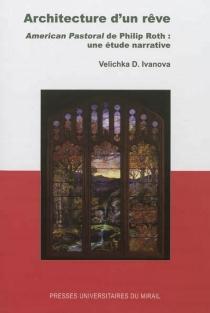 Architecture d'un rêve : American pastoral de Philip Roth : une étude narrative - VelichkaIvanova