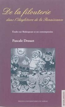 De la filouterie dans l'Angleterre de la Renaissance : études sur Shakespeare et ses contemporains - PascaleDrouet