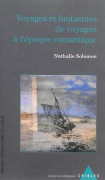 Voyages et fantasmes de voyages à l'époque romantique - NathalieSolomon