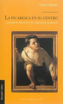 La picaresca en su centro : Guzman de Alfarache y los origenes de un género - PierreDarnis
