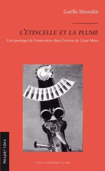 L'étincelle et la plume : une poétique de l'entre-deux dans l'oeuvre de César Moro - GaëlleHourdin