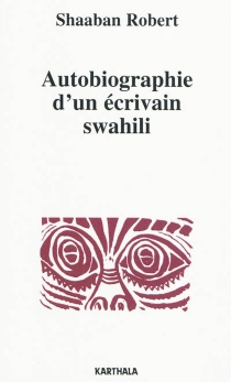 Autobiographie d'un écrivain swahili (Tanzanie) - Shaaban binRobert