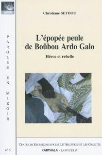 L'épopée peule de Boûbou Ardo Galo : héros et rebelle -