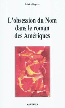 L'obsession du nom dans le roman des Amériques - PriskaDegras