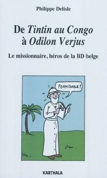 De Tintin au Congo à Odilon Verjus : le missionnaire, héros de la BD belge - PhilippeDelisle