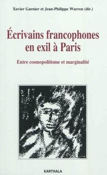 Ecrivains francophones en exil à Paris : entre cosmopolitisme et marginalité -