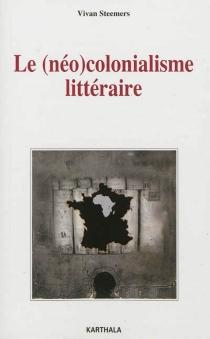 Le (néo)colonialisme littéraire : quatre romans africains face à l'institution littéraire parisienne (1950-1970) - VivanSteemers