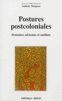 Postures postcoloniales : domaines africains et antillais -