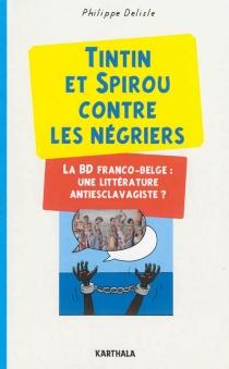 Tintin et Spirou contre les négriers : la BD franco-belge, une littérature antiesclavagiste ? - PhilippeDelisle