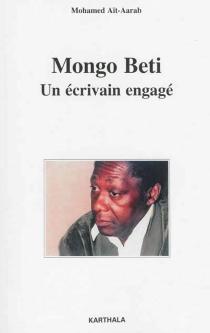 Mongo Beti, un écrivain engagé - MohamedAït-Aarab