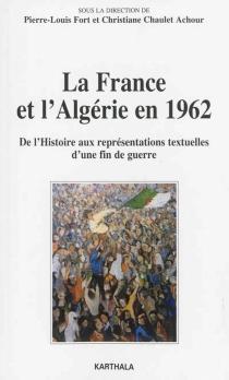La France et l'Algérie en 1962 : de l'histoire aux représentations textuelles d'une fin de guerre -