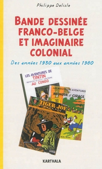 Bande dessinée franco-belge et imaginaire colonial : des années 1930 aux années 1980 - PhilippeDelisle
