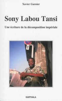 Sony Labou Tansi : une écriture de la décomposition impériale - XavierGarnier