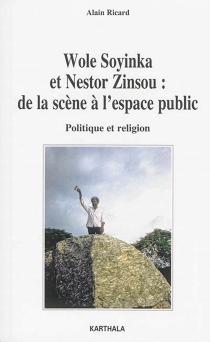 Wole Soyinka et Nestor Zinsou, de la scène à l'espace public : politique et religion - AlainRicard