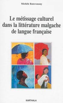 Le métissage culturel dans la littérature malgache de langue française - MichèleRatovonony