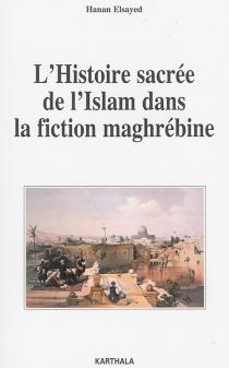 L'histoire sacrée de l'islam dans la fiction maghrébine - HananElsayed