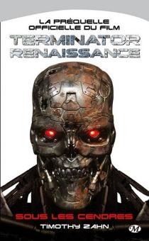 Sous les cendres : la préquelle officielle du film Terminator renaissance - TimothyZahn