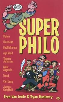 Super philo : la vie et la pensée des plus grosses têtes de l'histoire racontées de manière cool et humoristique - RyanDunlavey