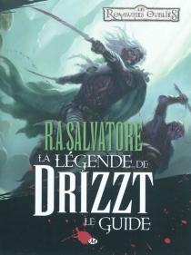 R. A. Salvatore, La légende de Drizzt : le guide - PhilipAthans