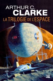 La trilogie de l'espace : intégrale - Arthur C.Clarke
