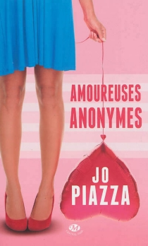 Amoureuses anonymes - Jo Piazza
