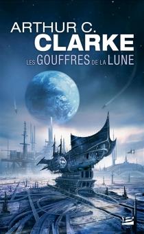 Les gouffres de la Lune - Arthur C.Clarke