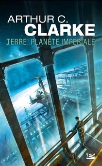 Terre, planète impériale - Arthur C.Clarke