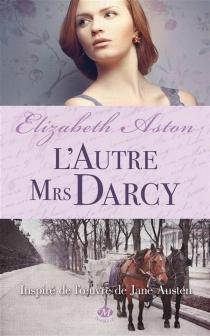L'autre Mrs Darcy - ElizabethAston