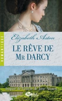Le rêve de Mr Darcy - ElizabethAston