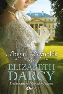 Elizabeth Darcy : une réécriture d'Orgueil et préjugés - AbigailReynolds