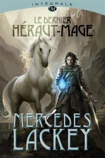Le dernier héraut-mage : l'intégrale de la trilogie - MercedesLackey