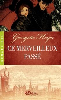 Ce merveilleux passé - GeorgetteHeyer