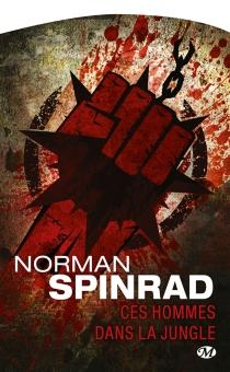 Ces hommes dans la jungle - NormanSpinrad