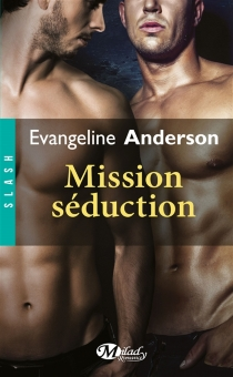 Mission séduction - Evangeline Anderson