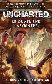 Uncharted : le quatrième labyrinthe - Christopher Golden