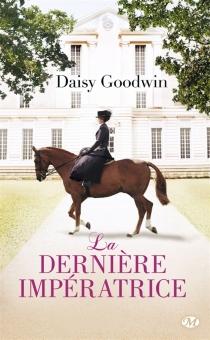 La dernière impératrice - DaisyGoodwin