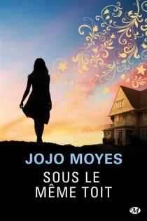 Sous le même toit - JojoMoyes